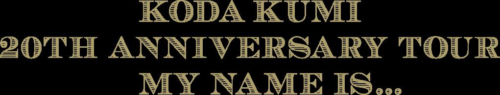 KODA KUMI 20th ANNIVERSARY TOUR MY NAME IS...
